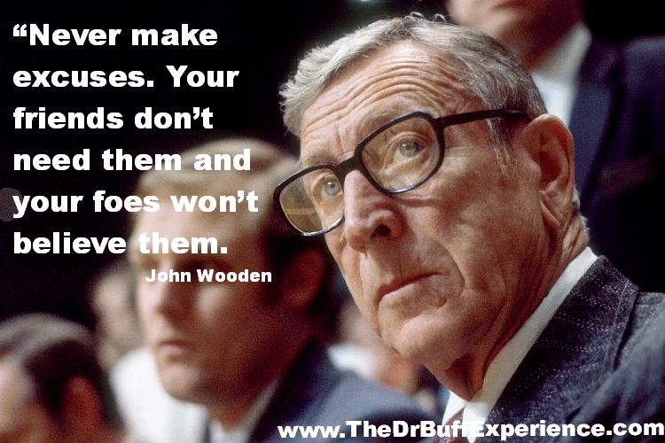 John Wooden - Never make excuses