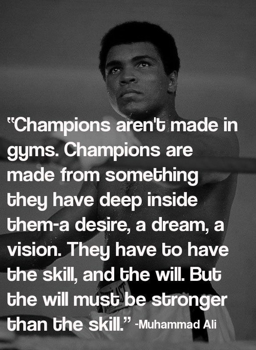 Muhammed Ali-Champions aren't made in the gym